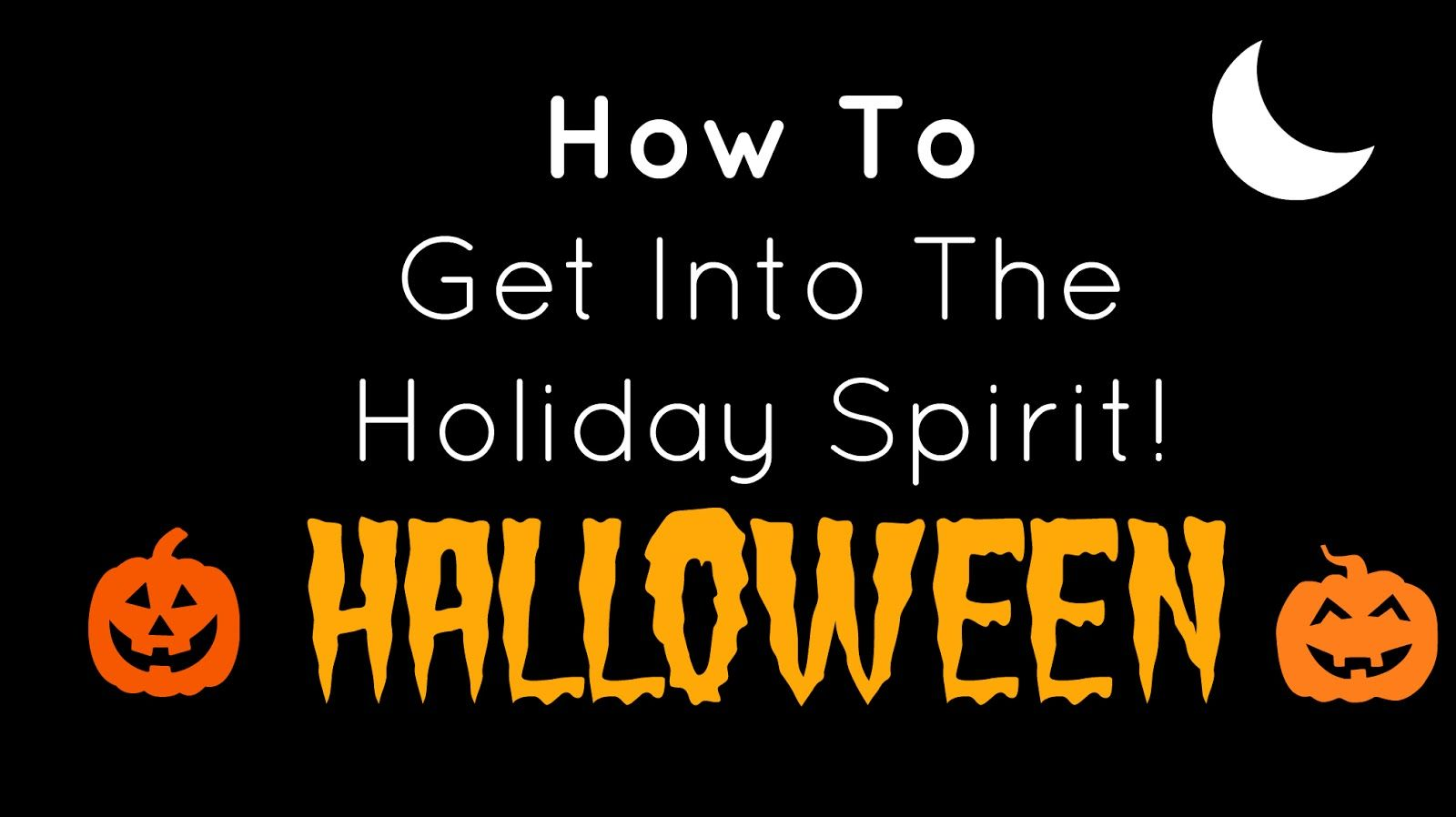 How To Get Into The Halloween-Holiday-Spirit! | Tube Consumption