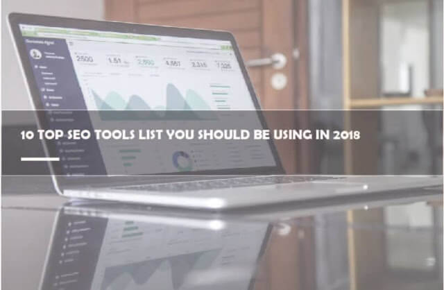 10 Top Seo Tools List You Should Be Using In 2018