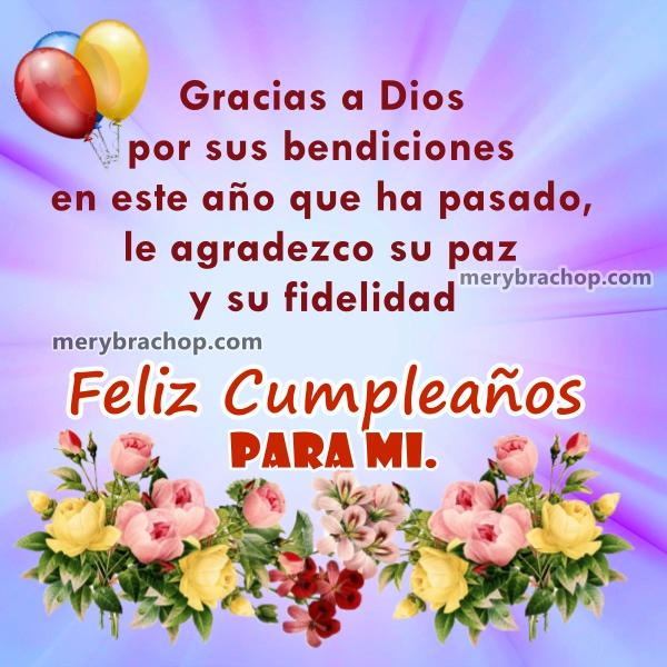 Imágenes con frases de feliz cumpleaños a mí, tarjetas con mensajes para mi facebook por mi cumpleaños, qué decir el día de mi cumple. Frases por Mery Bracho.