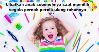 Libatkan anak sepenuhnya saat memilih segala pernak pernik ulang tahunnya
