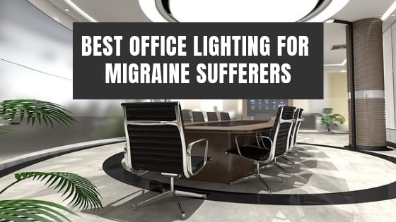 Best office lighting for migraine sufferers