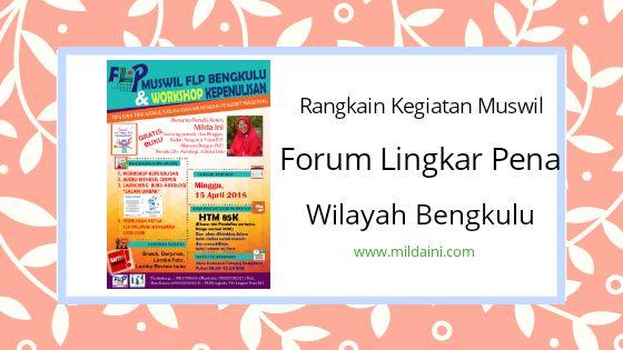 Rangkaian Kegiatan Muswil Forum Lingkar Pena Wilayah Bengkulu 2018