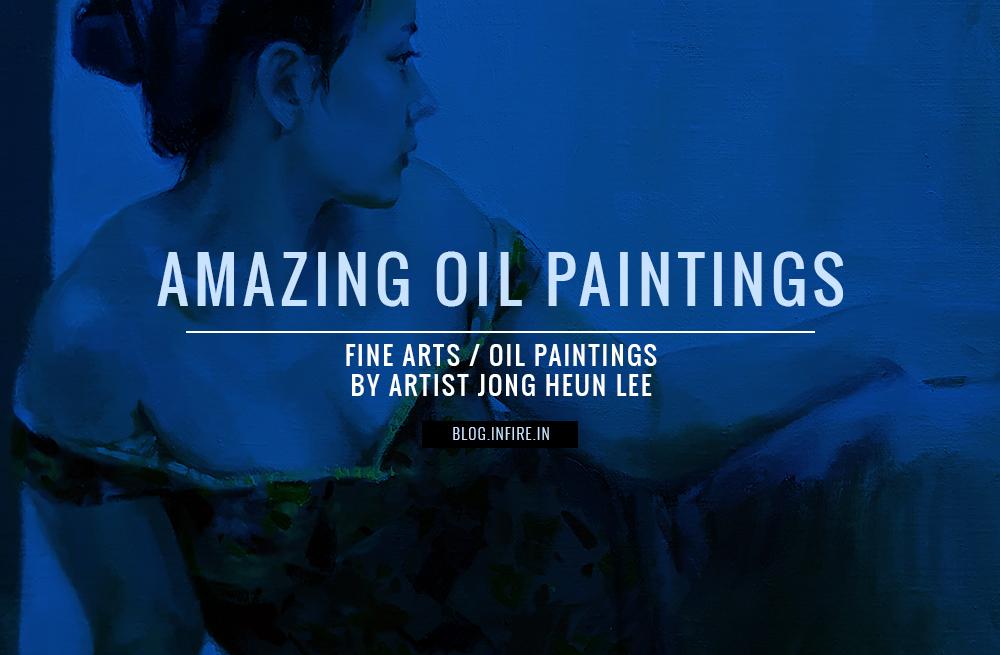 Amazing Fine Arts / Oil Paintings by Artist Jong Heun Lee