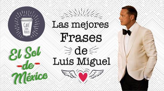 Frases de Luis Miguel