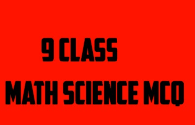 9th class math (science ) MCQ (multiple choice ) All chapter notes