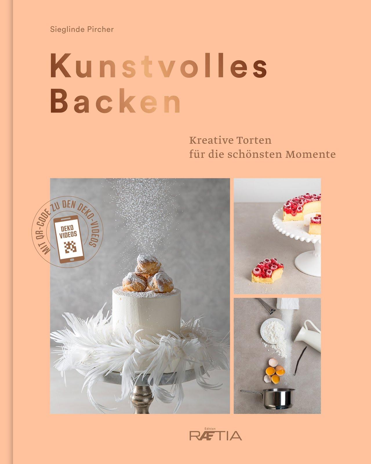 Kunstvolles Backen von Sieglinde Pircher aus dem Raetia Verlag