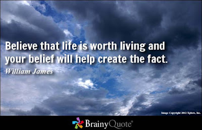 positive thinking quotes sayings: Believe that life is worth living and your belief will help create the fact.