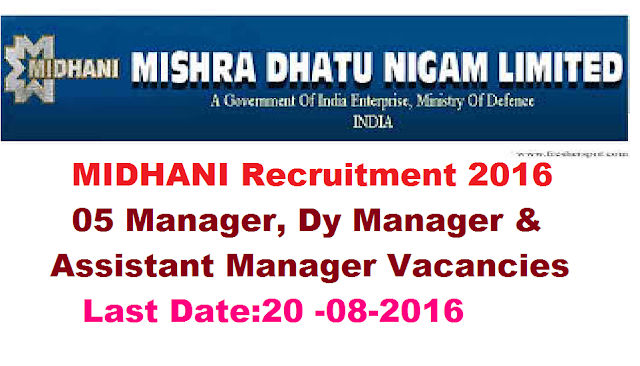 Mishra Dhatu Nigam Limited|MIDHANI Recruitment 2016|05 Manager, Dy Manager & Assistant Manager Vacancies|Last Date 20 August|Apply online for MIDHANI Recruitment 2016 Notification|A Mini Ratna-I Company Kanchanbagh, Hyderabad /2016/08/midhani-recruitment-2016-Mishra-Dhatu-Nigam-Limited-apply-online-for-Deputy-manager-assistant-manager-vacancies.html