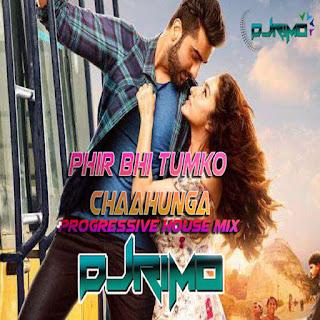 Phir Bhi Tumko Chaahunga - Progressive House Mix - DJ Rimo