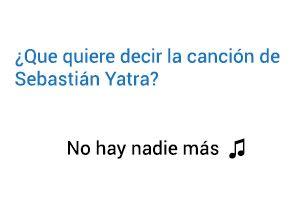 Significado de la canción No hay nadie más Sebastián Yatra.