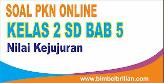 Soal PKN Online Kelas 2 SD Bab 5 Nilai Kejujuran - Langsung Ada Nilainya