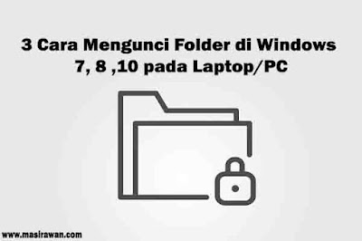 3 Cara Mengunci Folder di Windows 7,8,10 pada Laptop/PC