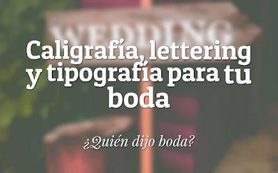 Caligrafía, lettering  tipografía para tu boda