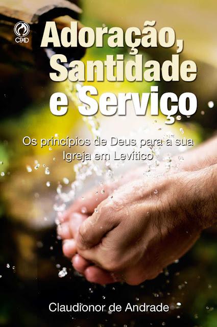 Adoração, Santidade e Serviço Os Princípios de Deus para a sua Igreja em Levítico - Claudionor de Andrade