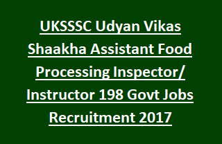 UKSSSC Udyan Vikas Shaakha Assistant Food Processing Inspector Instructor 198 Govt Jobs Recruitment 2017