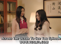 SINOPSIS Across The Ocean To See You Episode 31