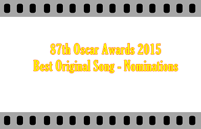 87th Oscar 2015 Best Original Song Nominations