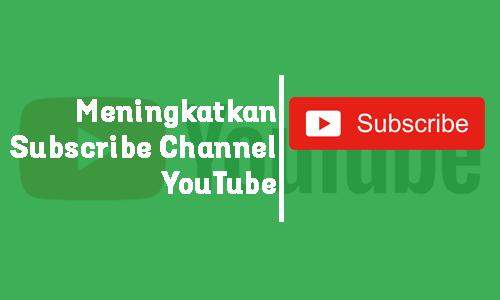 cara mendapatkan lebih banyak subscribe di channel youtube