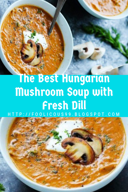 The Best Hungarian Mushroom Soup with Fresh Dill