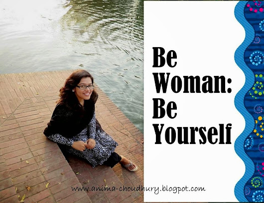 Be Woman: Be Yourself