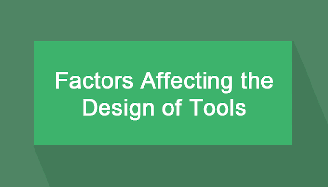 What Is Tool Design? Factors Affecting the Design of Tools