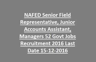 NAFED Senior Field Representative, Junior Accounts Assistant, Managers 52 Govt Jobs Recruitment 2016 Last Date 15-12-2016