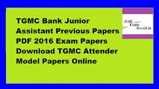 TGMC Bank Junior Assistant Previous Papers PDF 2016 Exam Papers Download TGMC Attender Model Papers Online