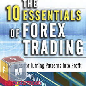 The ten essentials of forex trading