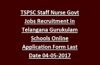 TSPSC Staff Nurse Govt Jobs Recruitment in Telangana Gurukulam Schools Online Application Form Last Date 04-05-2017