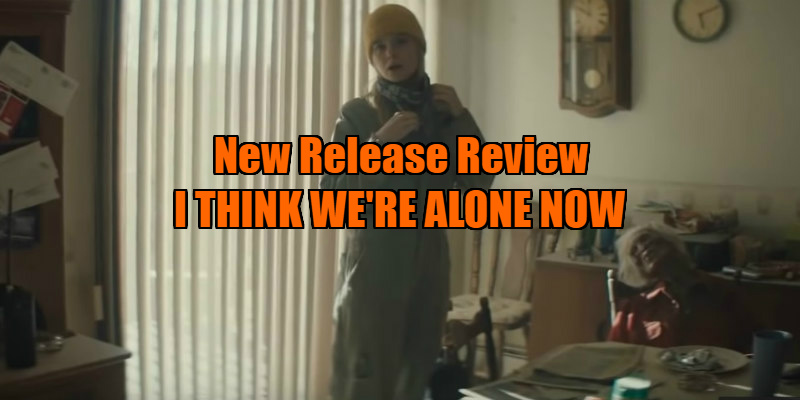 I THINK WE'RE ALONE NOW review