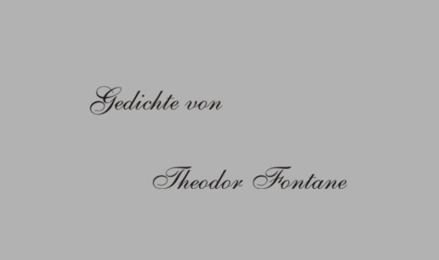 Gedichte Und Zitate Fur Alle Gedichte Von T Fontane Die