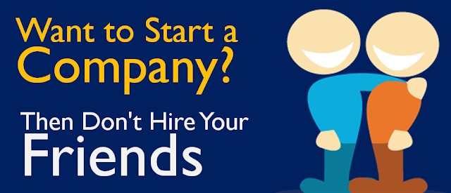 Want to Start a Company? Then Don't Hire Your Friends