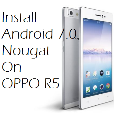 How To Update OPPO R5 To Android 7.0 With CM14.1 ROM