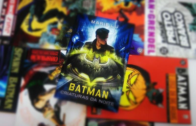 [RESENHA #563] BATMAN: CRIATURAS DA NOITE - MARIE LU