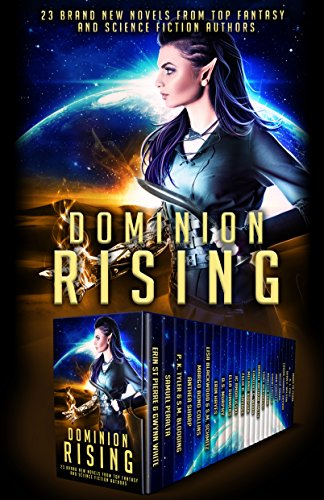 Dominion Rising:  23 Brand New Novels from Top Fantasy and Science Fiction Authors by P. K. Tyler and others
