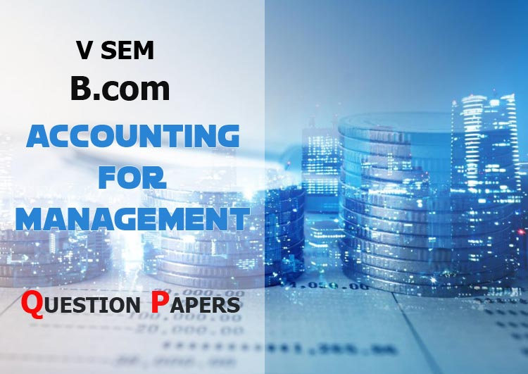 V Sem B.Com Accounting For Management  Previous Question Papers