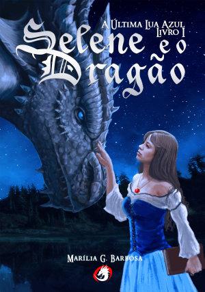 Selene e o Dragão: A Última Lua Azul - Livro I - Marília Galvão Barbosa