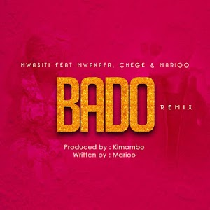 Download Mp3 | Mwasiti ft MwanaFa, Chege & Marioo - Bado (Remix)