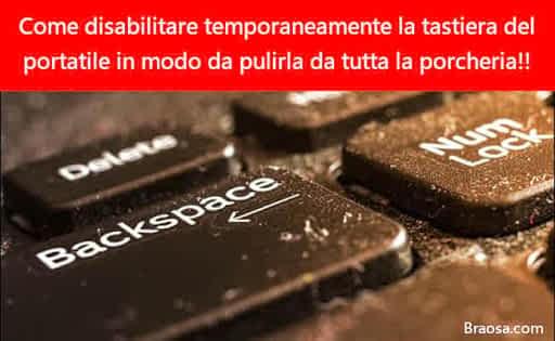 Disabilitare temporaneamente la tastiera del portatile per poter ripulirla dalla sporcizia in mezzo ai tasti