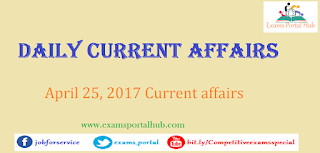 Daily Current affairs -  April 25th, 2017 for all competitive exams