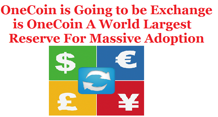 OneCoin Currency UK: OneCoin is Going to be Exchange is