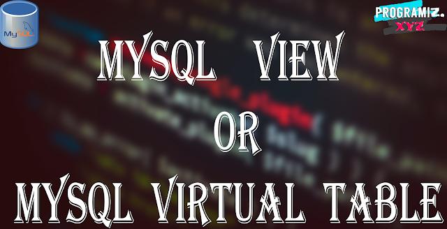 MySQL View or MySQL Virtual Table
