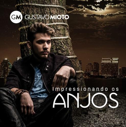 Baixar Gustavo Mioto – Impressionando os Anjos (2016)