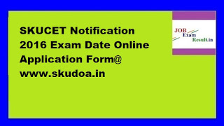 SKUCET Notification 2016 Exam Date Online Application Form@ www.skudoa.in