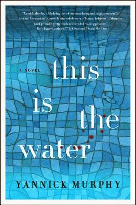 This Is the Water by Yannick Murphy
