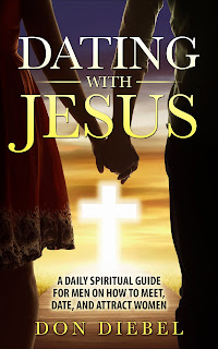 Dating with Jesus: A Daily Spiritual Guide for Men on How to Meet, Date, and Attract Women