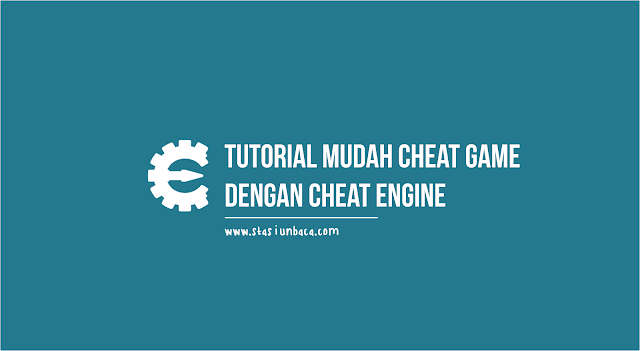 Tutorial Mudah Cheat Game dengan Cheat Engine