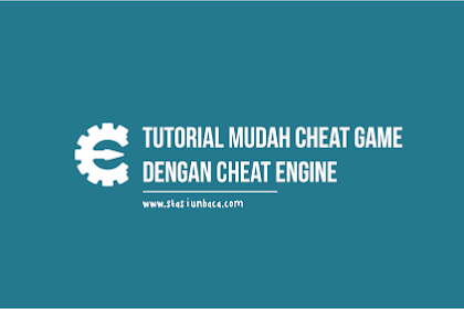 Tutorial Mudah Cheat Game dengan Cheat Engine