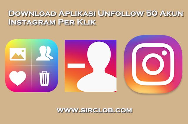 Download Aplikasi Unfollow 50 Akun Instagram Per Klik