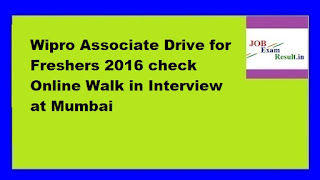 Wipro Associate Drive for Freshers 2016 check Online Walk in Interview at Mumbai